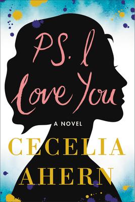 PS, I Love You: A Novel by Cecelia Ahern