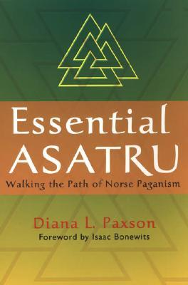 Essential Asatru: Walking the Path of Norse Paganism by Isaac Bonewits, Diana L. Paxson