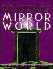 Tad Williams' Mirror World: An Illustrated Novel by Mark Kreighbaum, Michelle Sagara West, Tad Williams, John Helfers