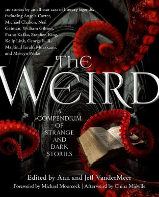 The Weird: A Compendium of Strange and Dark Stories by