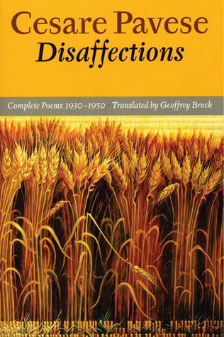 Disaffections: Complete Poems 1930-1950 by Geoffrey Brock, Cesare Pavese