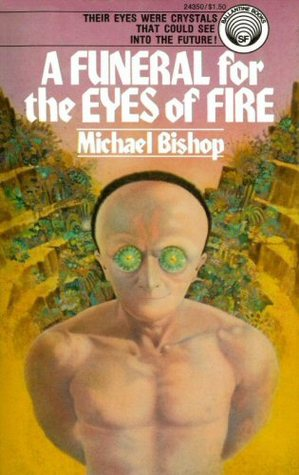 A Funeral for the Eyes of Fire by Michael Bishop, Gene Szafran