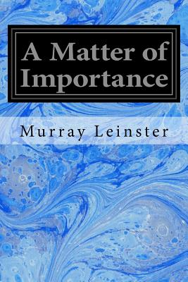 A Matter of Importance by Murray Leinster