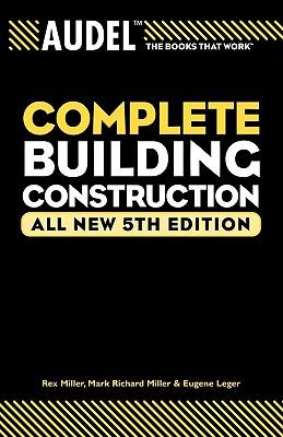 Audel Complete Building Construction by Eugene Leger, Rex Miller, Mark Richard Miller
