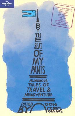 By the Seat of My Pants: Humorous Tales of Travel and Misadventure by Don George