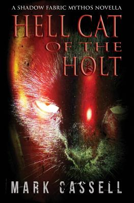 Hell Cat of the Holt (a Novella): Supernatural Horror in the Shadow Fabric Mythos by Mark Cassell