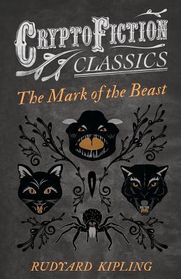 The Mark of the Beast (Cryptofiction Classics) by Rudyard Kipling