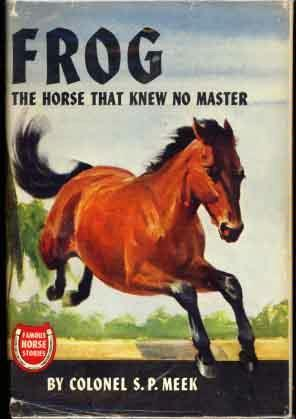 Frog, the Horse That Knew No Master by S.P. Meek
