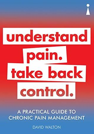 A Practical Guide to Chronic Pain Management: Understand pain. Take back control (Practical Guide Series) by David Walton