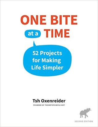 One Bite at a Time: 52 Projects for Making Life Simpler by Tsh Oxenreider