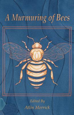A Murmuring of Bees by Atlin Merrick, Tessa Barding, Narrelle M. Harris, Elinor Gray, Meredith Spies, Jamie Ashbird