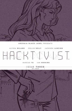 Hacktivist #3 (Hacktivist, #3) by Marcus To, Scott Newman, Ian Herring, Alyssa Milano, Jackson Lanzing, Deron Bennet, Rebecca Taylor, Collon Helly