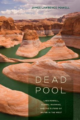Dead Pool: Lake Powell, Global Warming, and the Future of Water in the West by James Lawrence Powell