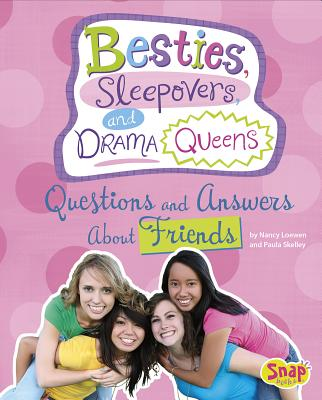 Besties, Sleepovers, and Drama Queens: Questions and Answers about Friends by Paula Skelley, Nancy Loewen