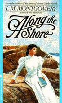 Along the Shore: Tales by the Sea by L.M. Montgomery, Rea Wilmshurst
