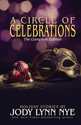 A Circle of Celebrations: The Complete Edition by Jody Lynn Nye
