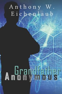 Grandfather Anonymous by Anthony W. Eichenlaub