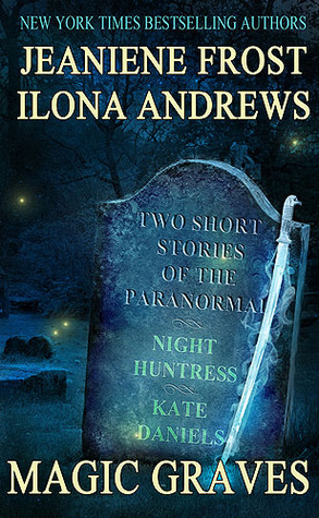 Magic Graves by Ilona Andrews, Jeaniene Frost