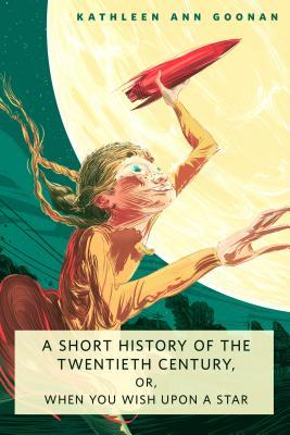 A Short History of the Twentieth Century, or, When You Wish Upon a Star by Kathleen Ann Goonan