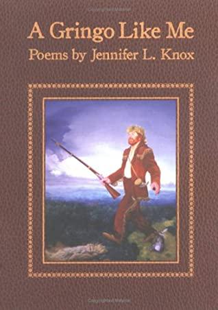 A Gringo Like Me: Poems by Jennifer L. Knox