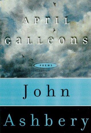 April Galleons by John Ashbery