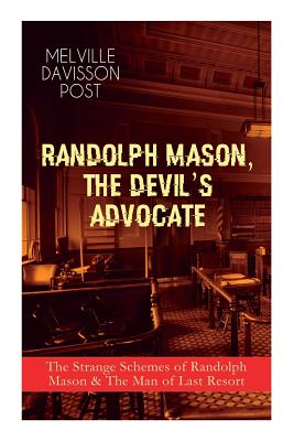 Randolph Mason, the Devil's Advocate: The Strange Schemes of Randolph Mason & The Man of Last Resort: The Corpus Delicti, Two Plungers of Manhattan, W by Melville Davisson Post