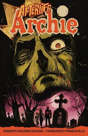 Afterlife with Archie, Vol. 1: Escape from Riverdale by Roberto Aguirre-Sacasa, Francesco Francavilla, Jack Morelli