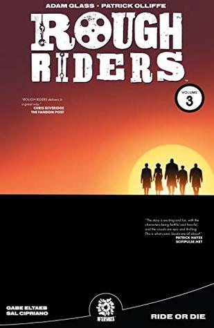 Rough Riders Vol. 3: Ride Or Die by Adam Glass, Pat Olliffe, Mike Marts, Gabe Eltaeb, Sal Cipriano
