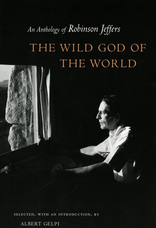 The Wild God of the World: An Anthology of Robinson Jeffers by Robinson Jeffers, Albert Gelpi