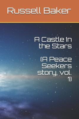 A Castle In the Stars: A Peace Seekers story, Vol. 1 by Russell Baker