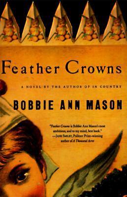 Feather Crowns: A Novel by Bobbie Ann Mason