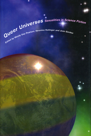 Queer Universes: Sexualities and Science Fiction by Helen Merrick, Wendy Gay Pearson, Sylvie Bérard, Joan Gordon, Veronica Hollinger