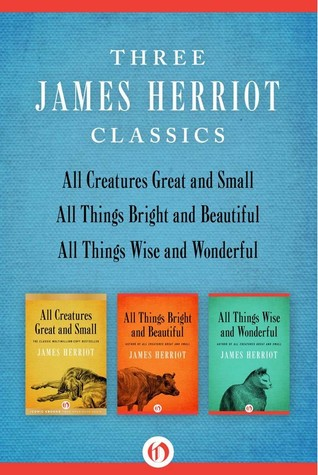 All Creatures Great and Small / All Things Bright and Beautiful / All Things Wise and Wonderful: Three James Herriot Classics by James Herriot