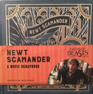 Fantastic Beasts and Where to Find Them - Newt Scamander: A Movie Scrapbook (Fantastic Beasts Film Tie in) by Rick Barba