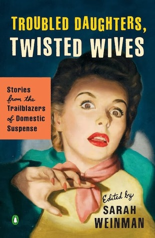 Troubled Daughters, Twisted Wives: Stories from the Trailblazers of Domestic Suspense by Sarah Weinman, Joyce Harrington