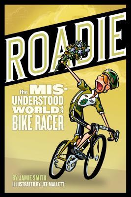 Roadie: The Misunderstood World of a Bike Racer by Jamie Smith