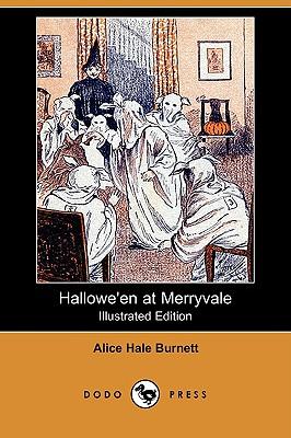 Hallowe'en at Merryvale (Illustrated Edition) (Dodo Press) by Alice Hale Burnett