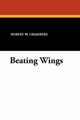 Beating Wings by Robert W. Chambers