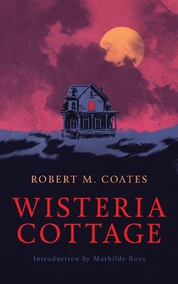 Wisteria Cottage (Valancourt 20th Century Classics) by Robert M. Coates