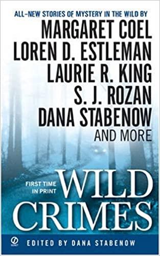 Wild Crimes by Brad Reynolds, S.J. Rozan, James Sarafin, Skye K. Moody, Dana Stabenow, Mike Doogan, Michael Armstrong, John Straley, Loren D. Estleman, Margaret Coel, Laurie R. King