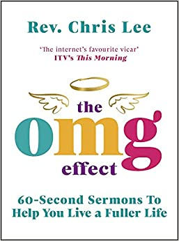 The OMG Effect: 60-Second Sermons to Live a Fuller Life by Chris Lee