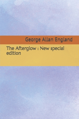 The Afterglow: New special edition by George Allan England