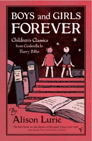 Boys and Girls Forever: Children's Classics from Cinderella to Harry Potter by Alison Lurie