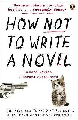 How Not to Write a Novel: 200 Mistakes to Avoid at All Costs If You Ever Want to Get Published by Sandra Newman, Howard Mittelmark