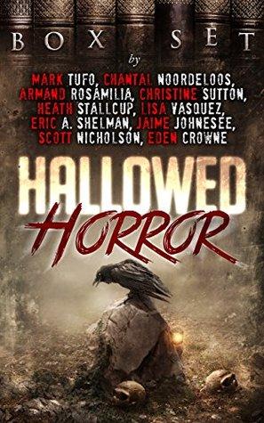 Hallowed Horror by Heath Stallcup, Christine Sutton, Scott Nicholson, Eric A. Shelman, Eden Crowne, Armand Rosamilia, Jaime Johnesee, Lisa Vasquez, Mark Tufo, Chantal Noordeloos