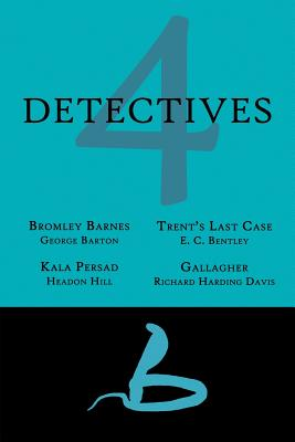 4 Detectives: Bromley Barnes / Trent's Last Stand / Kala Persad / Gallagher by E. C. Bentley, Richard Harding Davis, George Barton
