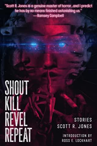 Shout Kill Revel Repeat by Scott R. Jones