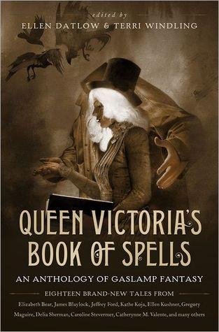 Queen Victoria's Book of Spells: An Anthology of Gaslamp Fantasy by Ellen Datlow, Terri Windling
