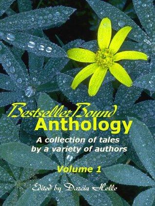 Bestseller Bound Anthology (Volume 1) by Sharon E. Cathcart, J. Michael Radcliffe, Lainey Bancroft, Amy Saunders, Gareth Lewis, Jaleta Clegg, Magnolia Belle, Darcia Helle, Neil Schiller, Maria Savva