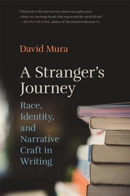A Stranger's Journey: Race, Identity, and Narrative Craft in Writing by David Mura